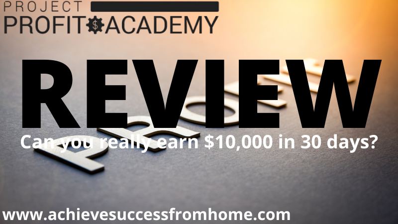 The Project Profit Academy Review: REALLY, $10K in 30 Days or Nothing?