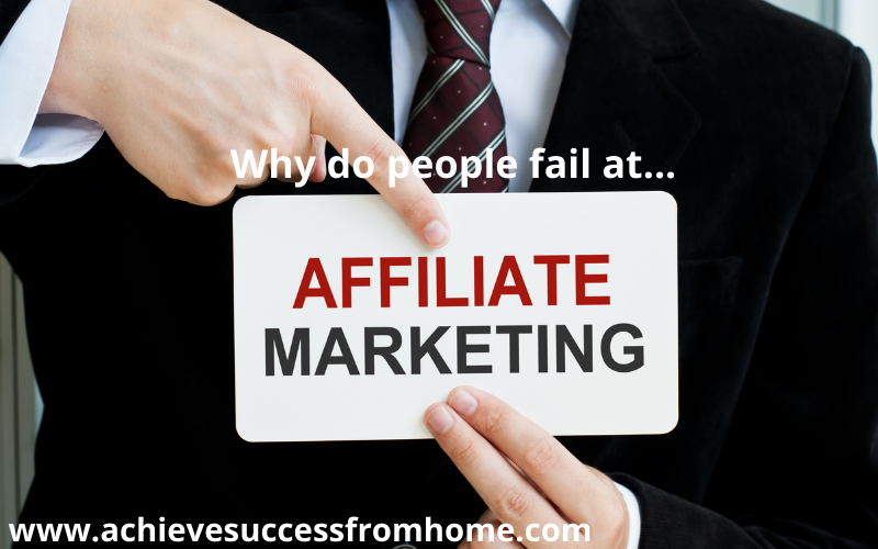 Top 18 Reasons why people fail with Affiliate Marketing - Overcome these and success is just around the corner