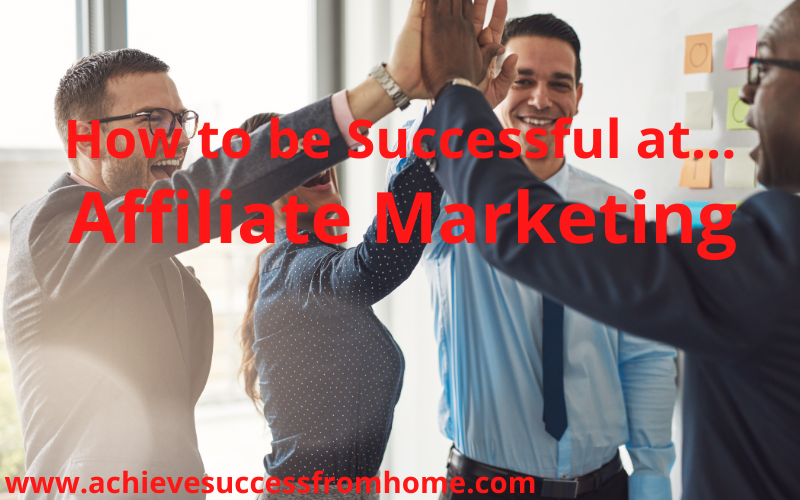 How to Become Successful in Affiliate Marketing - A Beginners Guide!