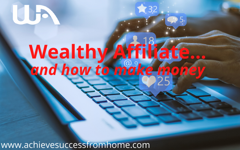 How can you make money with Wealthy Affiliate - A Study From a Wealthy Affiliate Member!