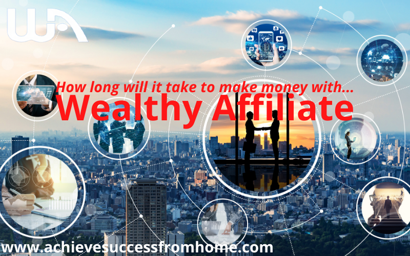 How long will it take to make money with Wealthy Affiliate - A Realistic Look at How Long it Takes to see Success!