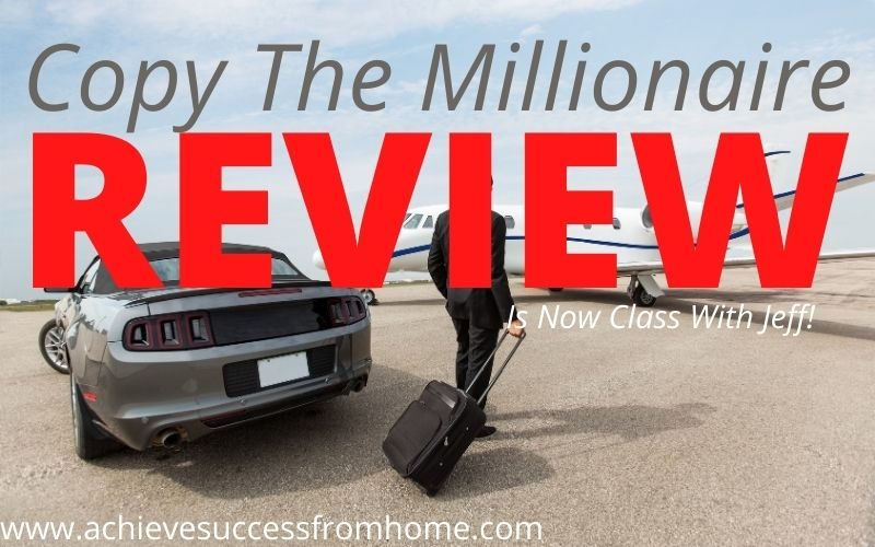 Copy The Millionaire Review - Just another subterfuge to Class With Jeff!