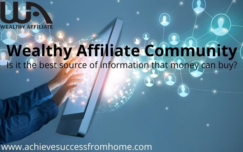 What about the Wealthy Affiliate Community - Doesn't get any better!